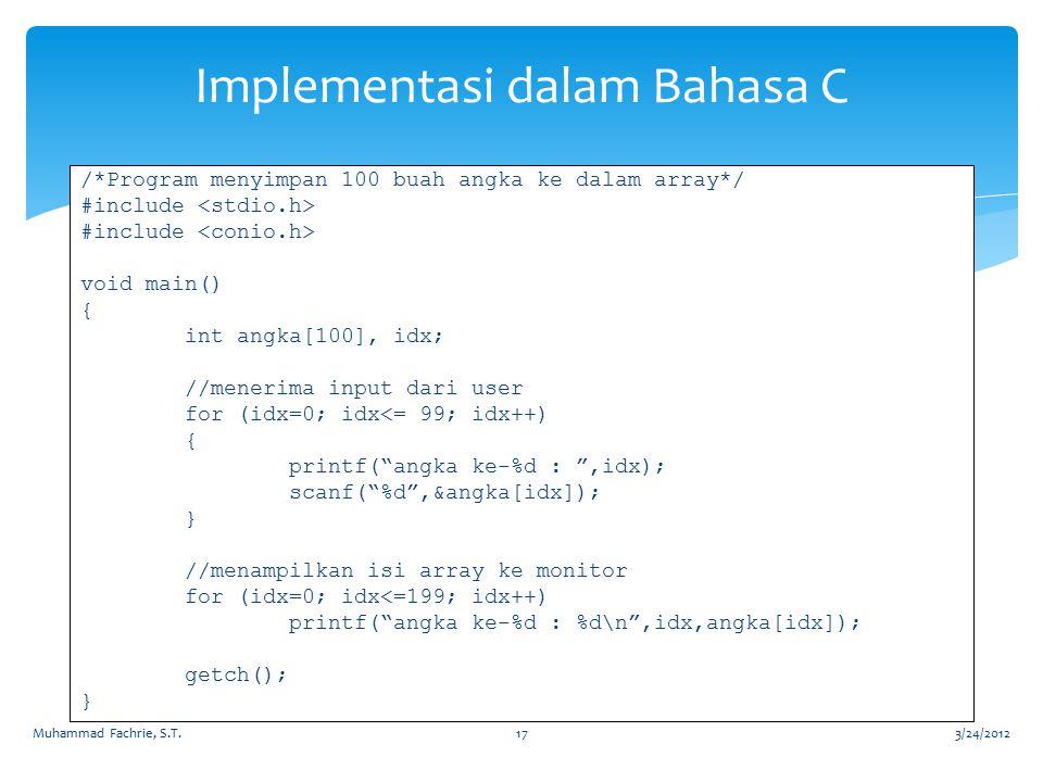 Implementasi dalam Bahasa C /*Program menyimpan 100 buah angka ke dalam array*/ #include void main() { int angka[100], idx; //menerima input dari user