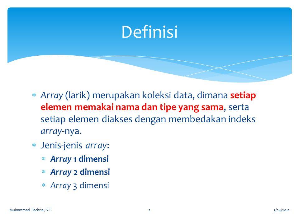  Array (larik) merupakan koleksi data, dimana setiap elemen memakai nama dan tipe yang sama, serta setiap elemen diakses dengan membedakan indeks arr