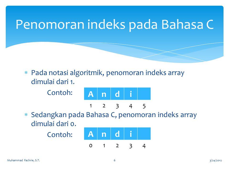  Pada notasi algoritmik, penomoran indeks array dimulai dari 1. Contoh:  Sedangkan pada Bahasa C, penomoran indeks array dimulai dari 0. Contoh: Pen