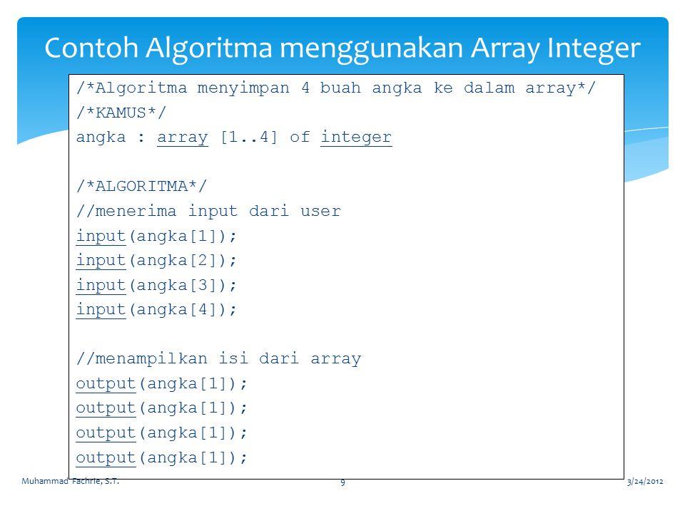 /*Algoritma menyimpan 4 buah angka ke dalam array*/ /*KAMUS*/ angka : array [1..4] of integer /*ALGORITMA*/ //menerima input dari user input(angka[1])