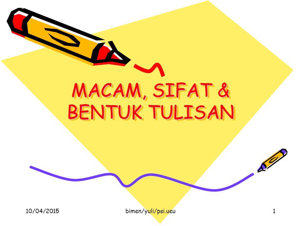MACAM, SIFAT & BENTUK TULISAN 10/04/20151bimen/yuli/psi.ueu