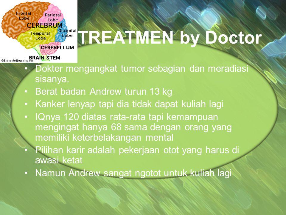 TREATMEN by Doctor Dokter mengangkat tumor sebagian dan meradiasi sisanya. Berat badan Andrew turun 13 kg Kanker lenyap tapi dia tidak dapat kuliah la