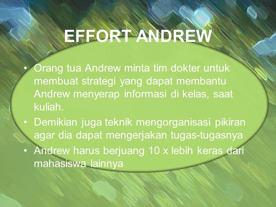 EFFORT ANDREW Orang tua Andrew minta tim dokter untuk membuat strategi yang dapat membantu Andrew menyerap informasi di kelas, saat kuliah. Demikian j
