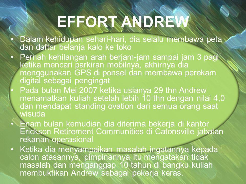 EFFORT ANDREW Dalam kehidupan sehari-hari, dia selalu membawa peta dan daftar belanja kalo ke toko Pernah kehilangan arah berjam-jam sampai jam 3 pagi