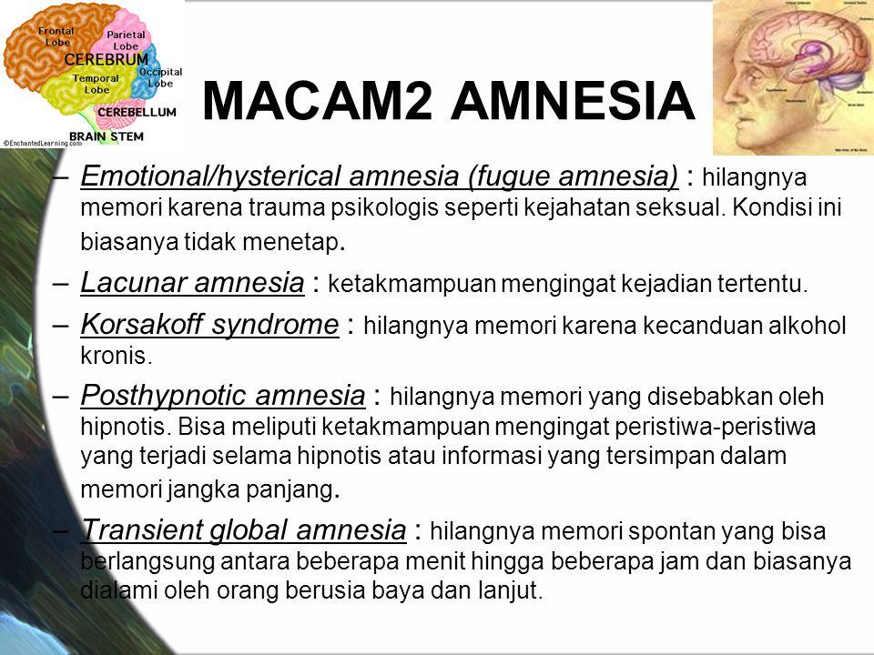 MACAM2 AMNESIA –Emotional/hysterical amnesia (fugue amnesia) : hilangnya memori karena trauma psikologis seperti kejahatan seksual. Kondisi ini biasan
