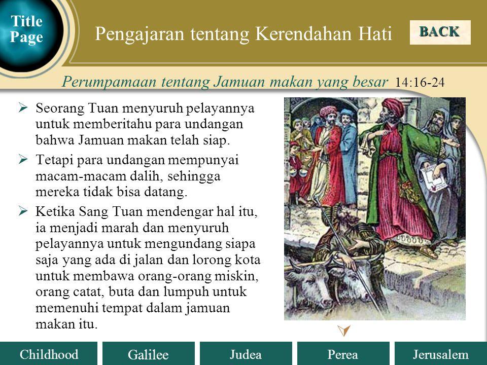Judea Galilee ChildhoodPereaJerusalem  Seorang Tuan menyuruh pelayannya untuk memberitahu para undangan bahwa Jamuan makan telah siap.