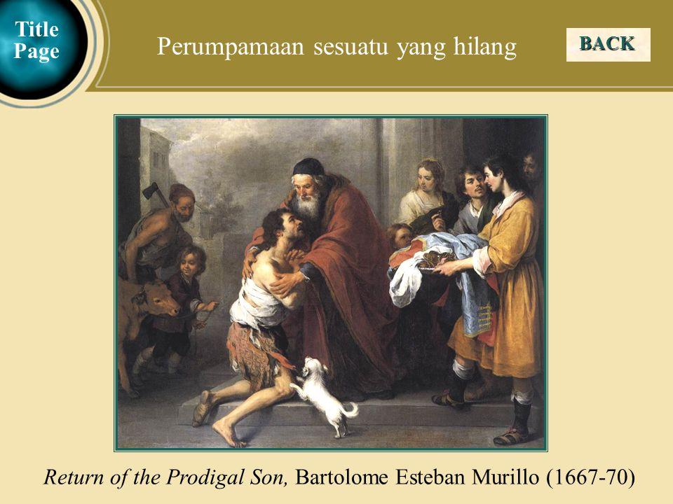 Judea Galilee ChildhoodPereaJerusalem BACK Perumpamaan sesuatu yang hilang Return of the Prodigal Son, Bartolome Esteban Murillo (1667-70) Title Page