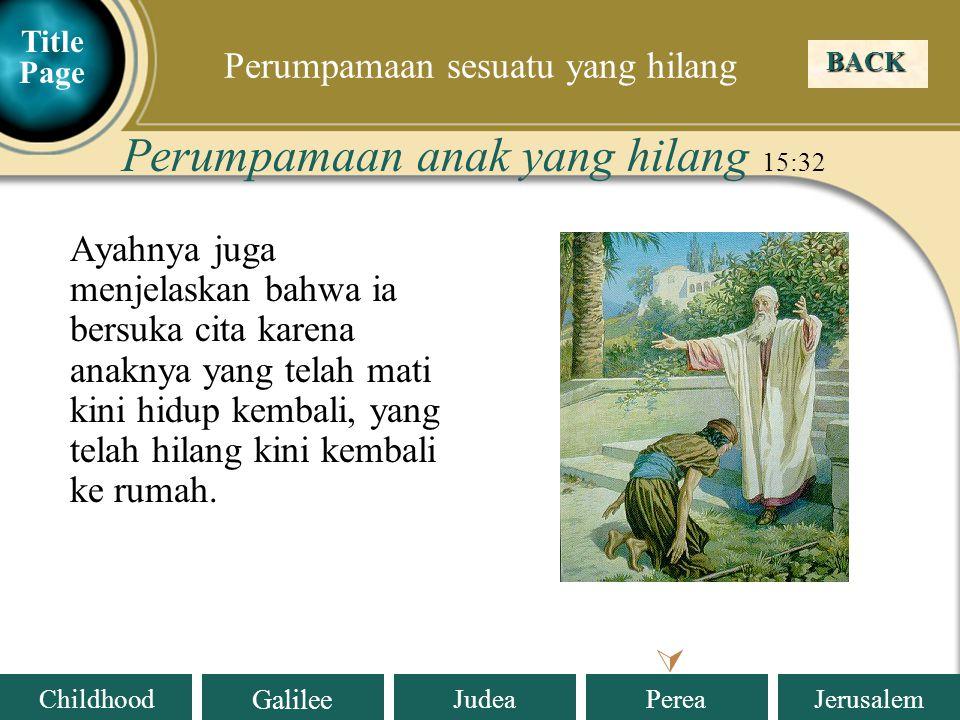 Judea Galilee ChildhoodPereaJerusalem Ayahnya juga menjelaskan bahwa ia bersuka cita karena anaknya yang telah mati kini hidup kembali, yang telah hilang kini kembali ke rumah.