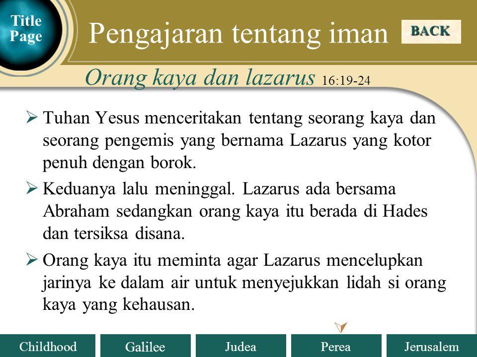 Judea Galilee ChildhoodPereaJerusalem  Tuhan Yesus menceritakan tentang seorang kaya dan seorang pengemis yang bernama Lazarus yang kotor penuh dengan borok.