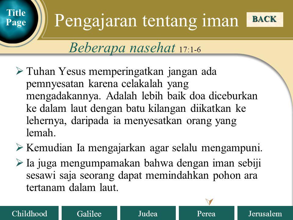 Judea Galilee ChildhoodPereaJerusalem  Tuhan Yesus memperingatkan jangan ada pemnyesatan karena celakalah yang mengadakannya.