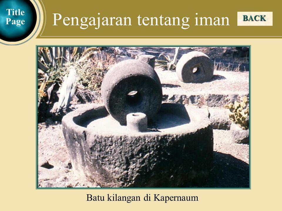 Judea Galilee ChildhoodPereaJerusalem BACK Pengajaran tentang iman Batu kilangan di Kapernaum Title Page