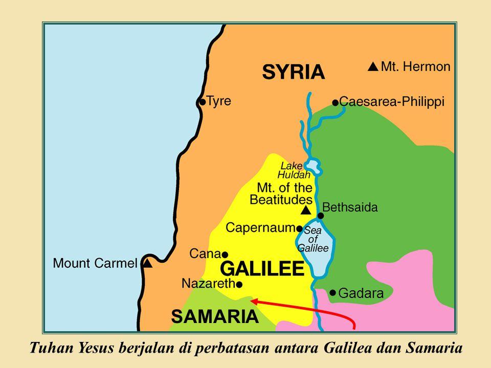 Judea Galilee ChildhoodPereaJerusalem Gadara SAMARIA Tuhan Yesus berjalan di perbatasan antara Galilea dan Samaria