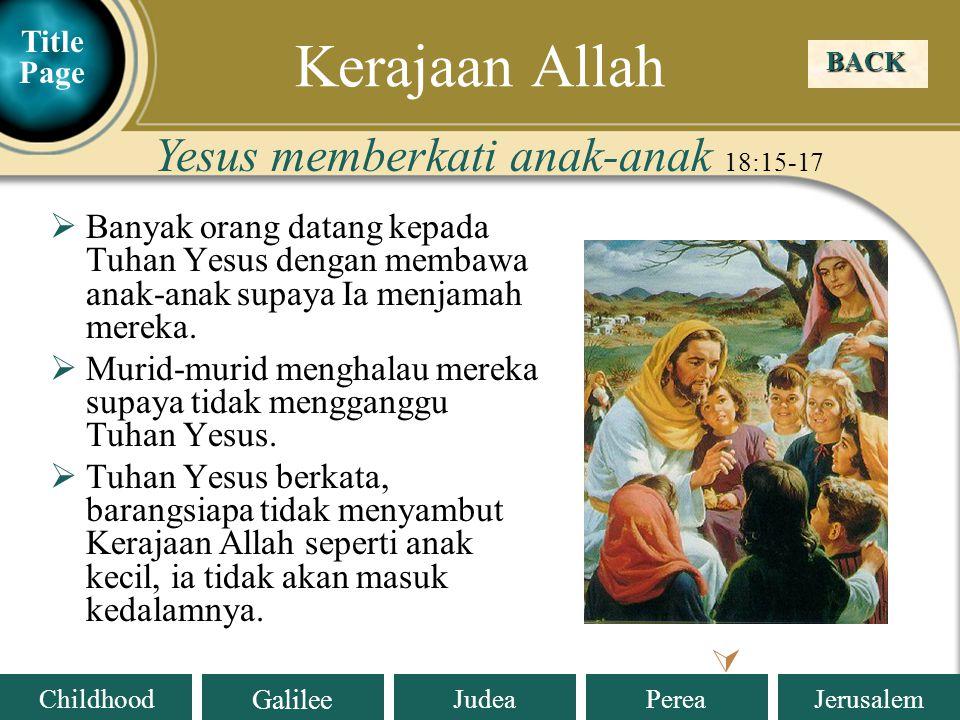 Judea Galilee ChildhoodPereaJerusalem  Banyak orang datang kepada Tuhan Yesus dengan membawa anak-anak supaya Ia menjamah mereka.
