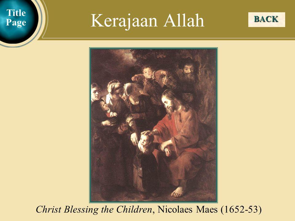 Judea Galilee ChildhoodPereaJerusalem BACK Kerajaan Allah Christ Blessing the Children, Nicolaes Maes (1652-53) Title Page