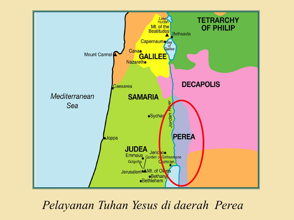 Judea Galilee ChildhoodPereaJerusalem  Tuhan Yesus memberikan perumpamaan tantang hamba yang harus menyelesaikan tugasnya.