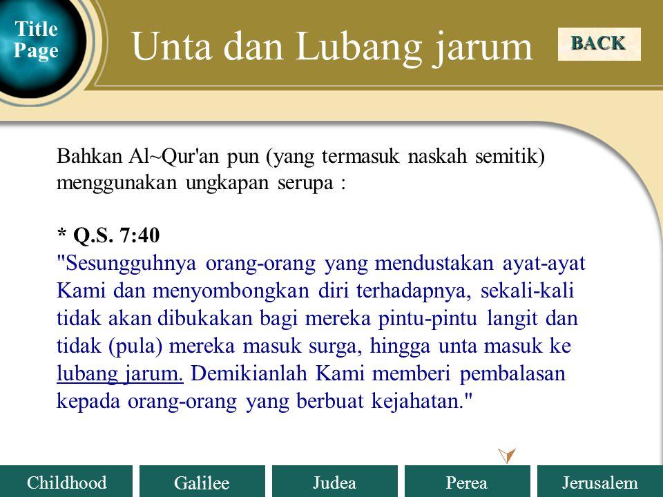 Judea Galilee ChildhoodPereaJerusalem BACK Unta dan Lubang jarum Title Page  Bahkan Al~Qur an pun (yang termasuk naskah semitik) menggunakan ungkapan serupa : * Q.S.