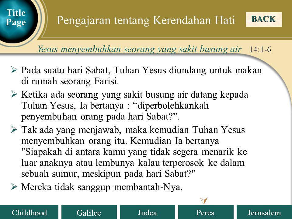 Judea Galilee ChildhoodPereaJerusalem  Pada suatu hari Sabat, Tuhan Yesus diundang untuk makan di rumah seorang Farisi.