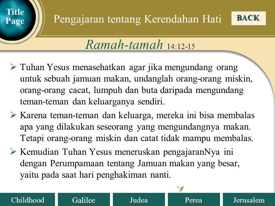 Judea Galilee ChildhoodPereaJerusalem BACK Menuju Yerusalem Title Page Tuhan Yesus menyapa Zakheus yang naik pohon ara : hai Zakheus, turunlah, Aku mau menumpang di rumahmu .