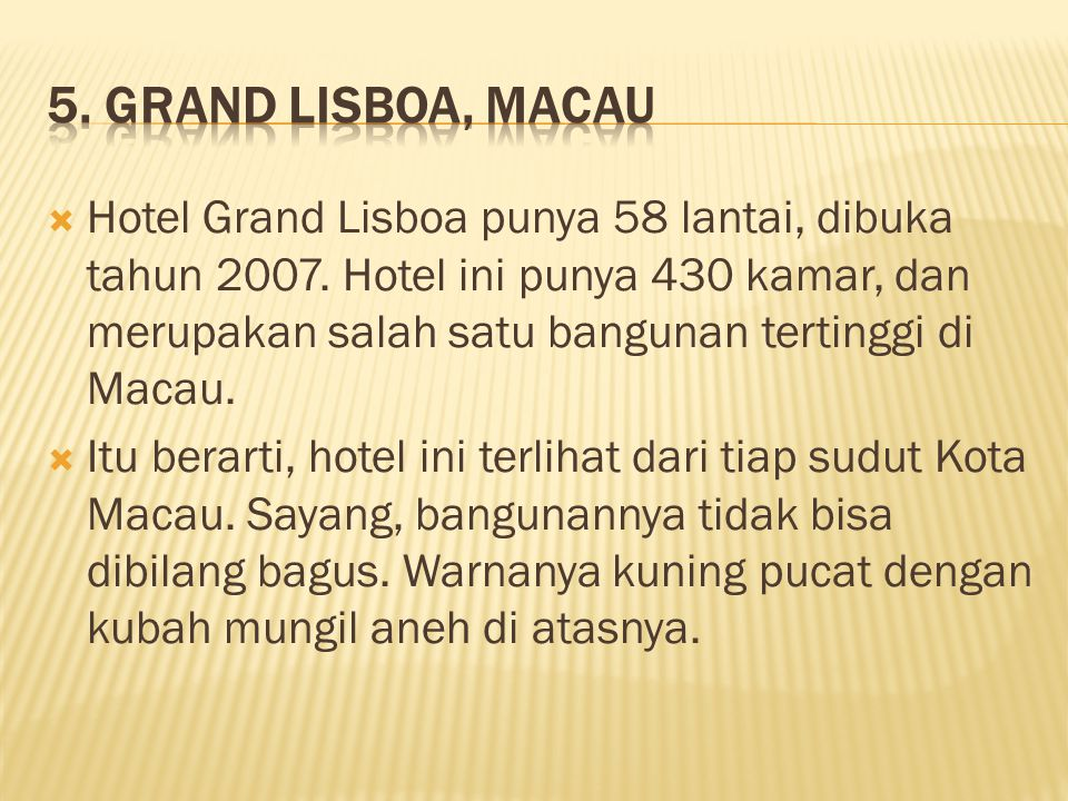 Hotel Grand Lisboa punya 58 lantai, dibuka tahun 2007.