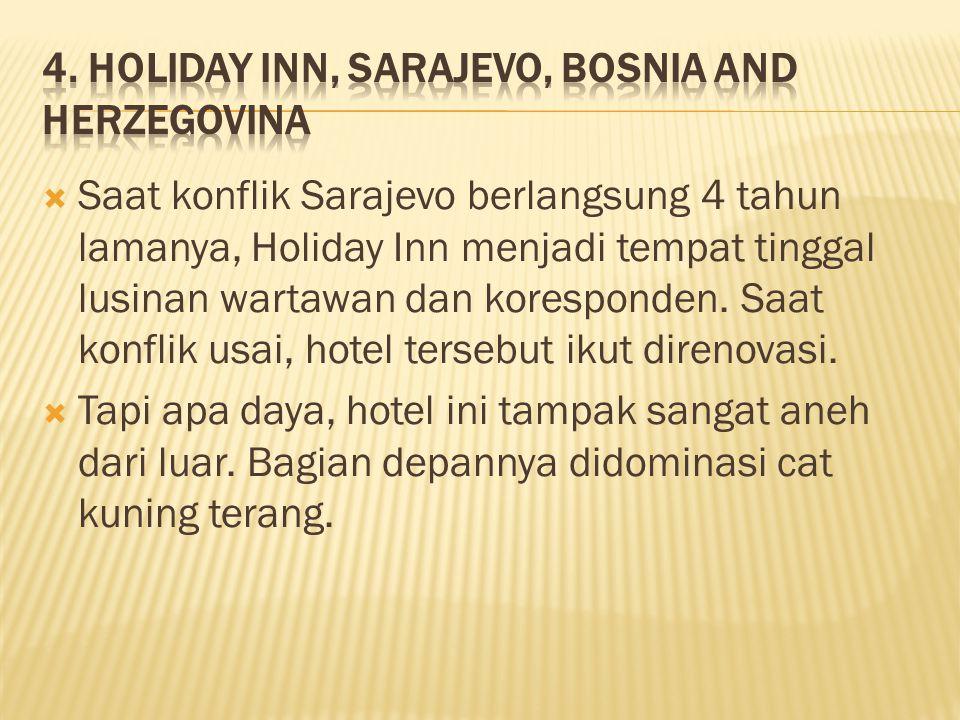  Saat konflik Sarajevo berlangsung 4 tahun lamanya, Holiday Inn menjadi tempat tinggal lusinan wartawan dan koresponden.
