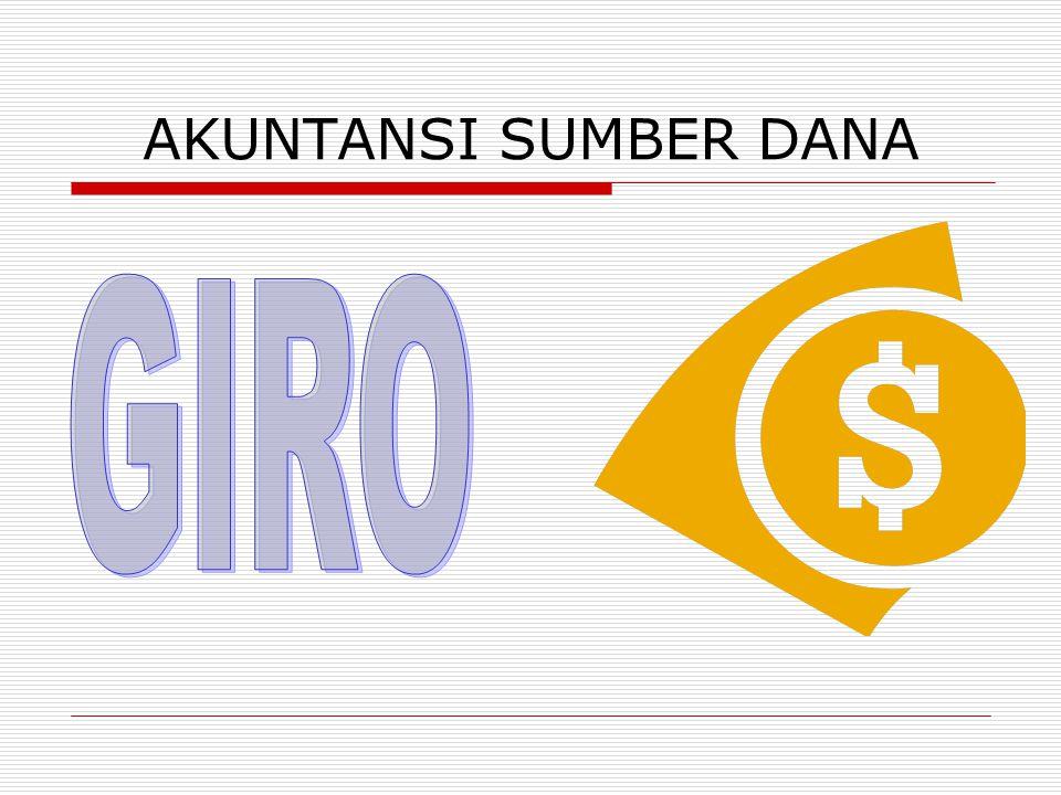 Giro : simpanan dari pihak ke tiga kepada Bank yang penarikannya dapat dilakukan setiap saat dengan menggunakan cek, surat perintah pembayaran lainnya atau dengan cara pemindah bukuan.