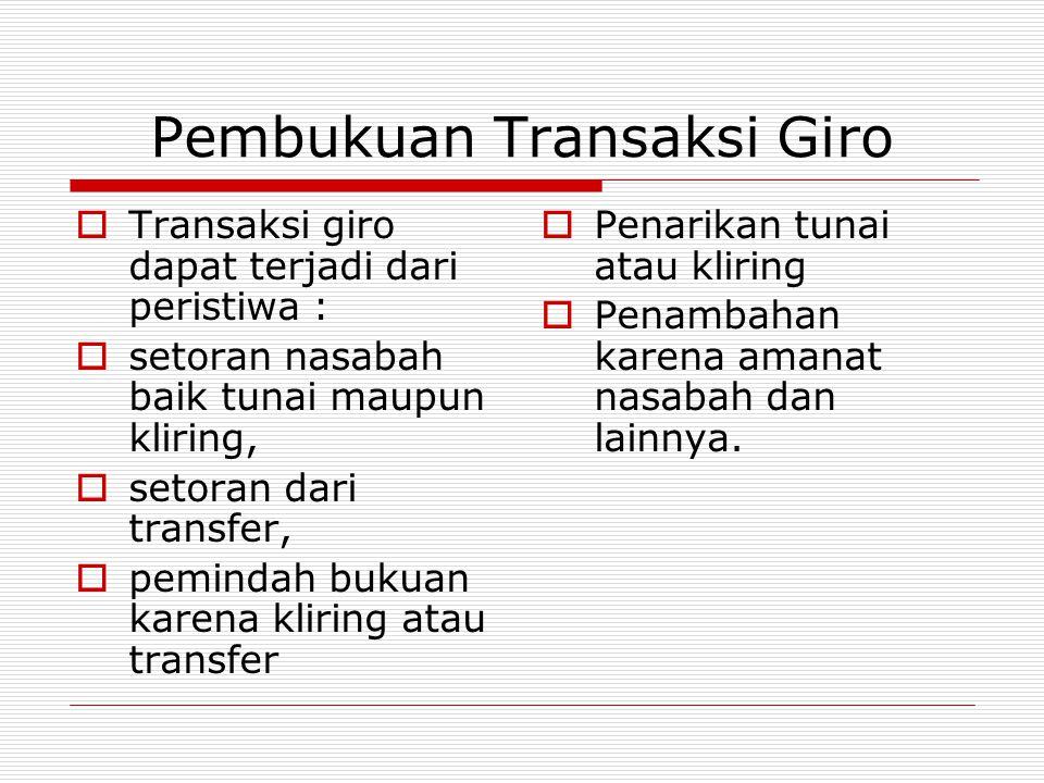Pembukuan Transaksi Giro  Transaksi giro dapat terjadi dari peristiwa :  setoran nasabah baik tunai maupun kliring,  setoran dari transfer,  pemin