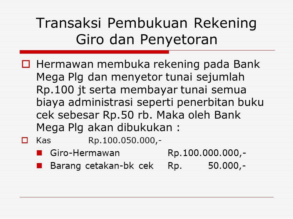 Transaksi Pembukuan Rekening Giro dan Penyetoran  Hermawan membuka rekening pada Bank Mega Plg dan menyetor tunai sejumlah Rp.100 jt serta membayar t