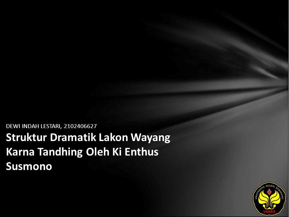 DEWI INDAH LESTARI, 2102406627 Struktur Dramatik Lakon Wayang Karna Tandhing Oleh Ki Enthus Susmono
