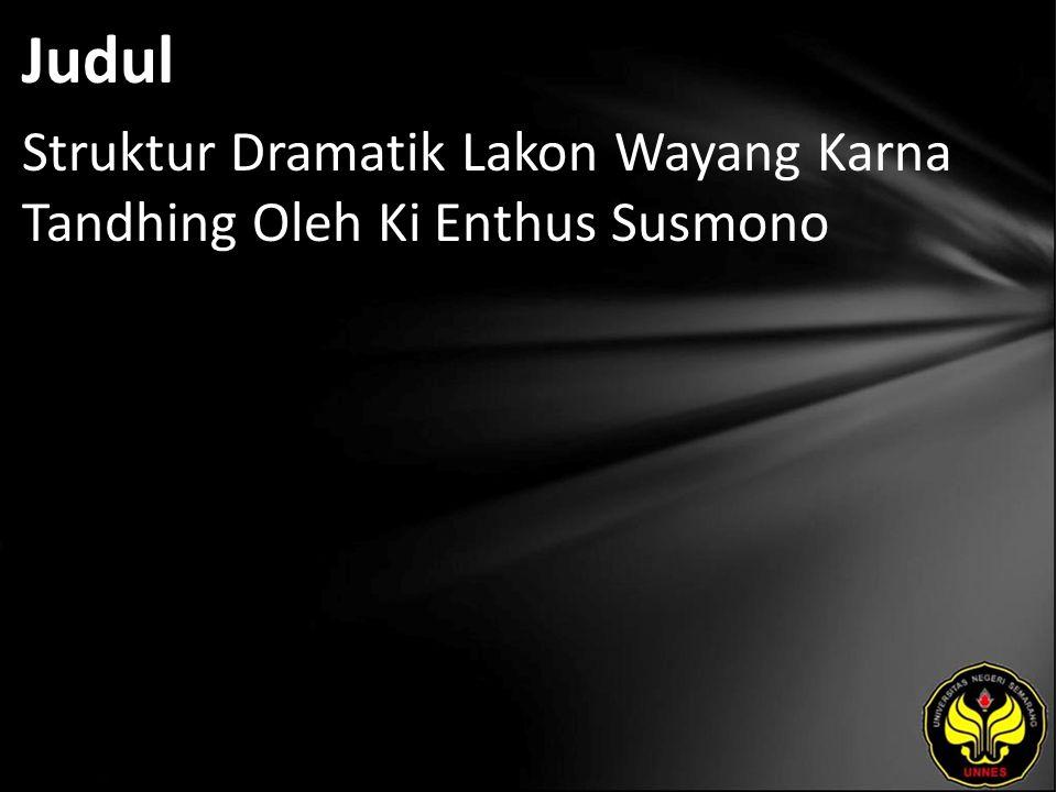 Judul Struktur Dramatik Lakon Wayang Karna Tandhing Oleh Ki Enthus Susmono