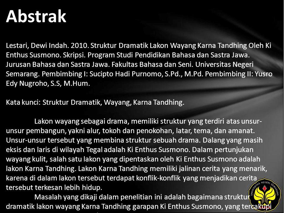 Abstrak Lestari, Dewi Indah. 2010. Struktur Dramatik Lakon Wayang Karna Tandhing Oleh Ki Enthus Susmono. Skripsi. Program Studi Pendidikan Bahasa dan