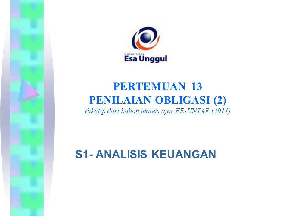 PERTEMUAN 13 PENILAIAN OBLIGASI (2) dikutip dari bahan materi ajar FE-UNTAR (2011) S1- ANALISIS KEUANGAN
