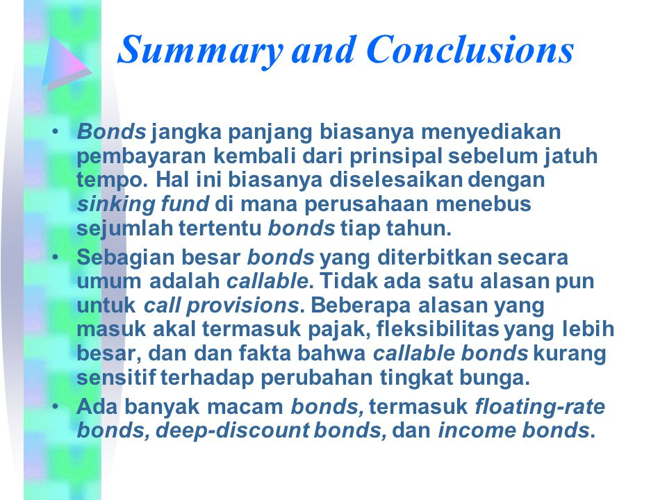 Summary and Conclusions Bonds jangka panjang biasanya menyediakan pembayaran kembali dari prinsipal sebelum jatuh tempo. Hal ini biasanya diselesaikan