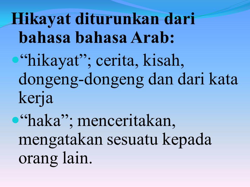 """Hikayat diturunkan dari bahasa bahasa Arab: """"hikayat""""; cerita, kisah, dongeng-dongeng dan dari kata kerja """"haka""""; menceritakan, mengatakan sesuatu kep"""