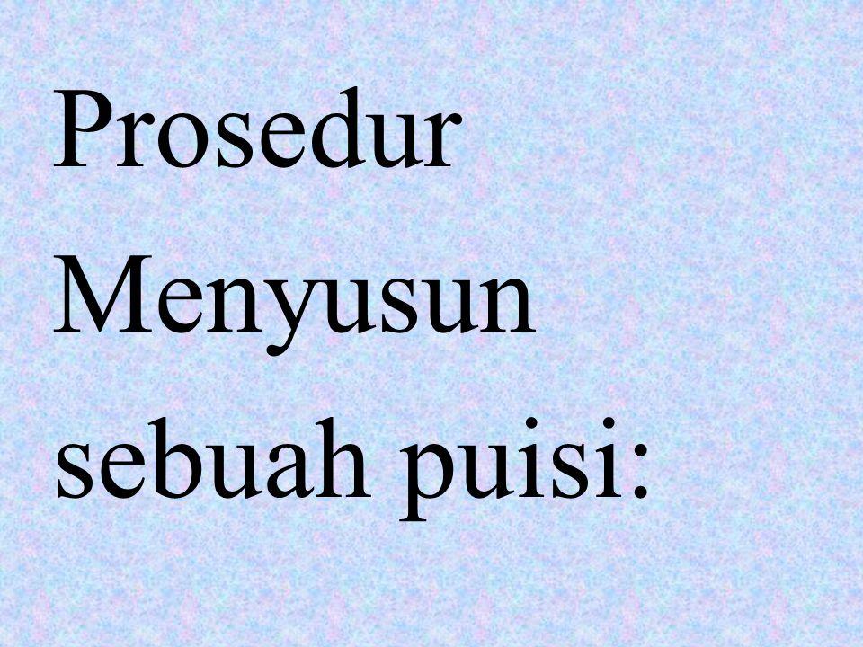 Prosedur Menyusun sebuah puisi:
