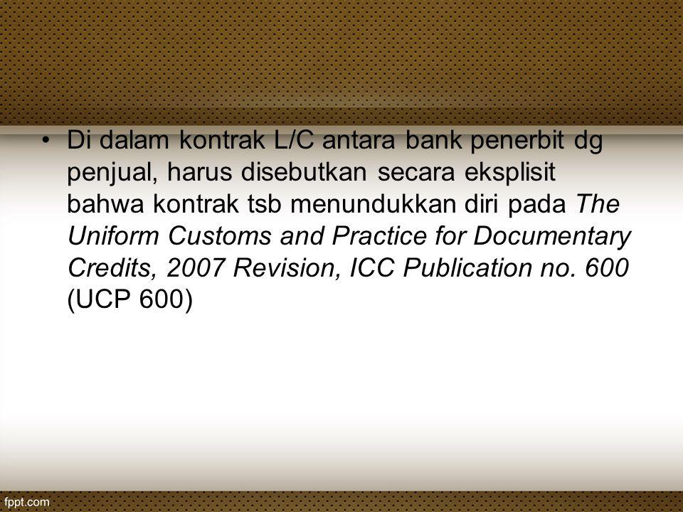 Di dalam kontrak L/C antara bank penerbit dg penjual, harus disebutkan secara eksplisit bahwa kontrak tsb menundukkan diri pada The Uniform Customs an