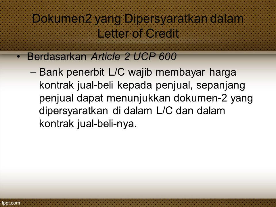 Dokumen2 yang Dipersyaratkan dalam Letter of Credit Berdasarkan Article 2 UCP 600 –Bank penerbit L/C wajib membayar harga kontrak jual-beli kepada pen