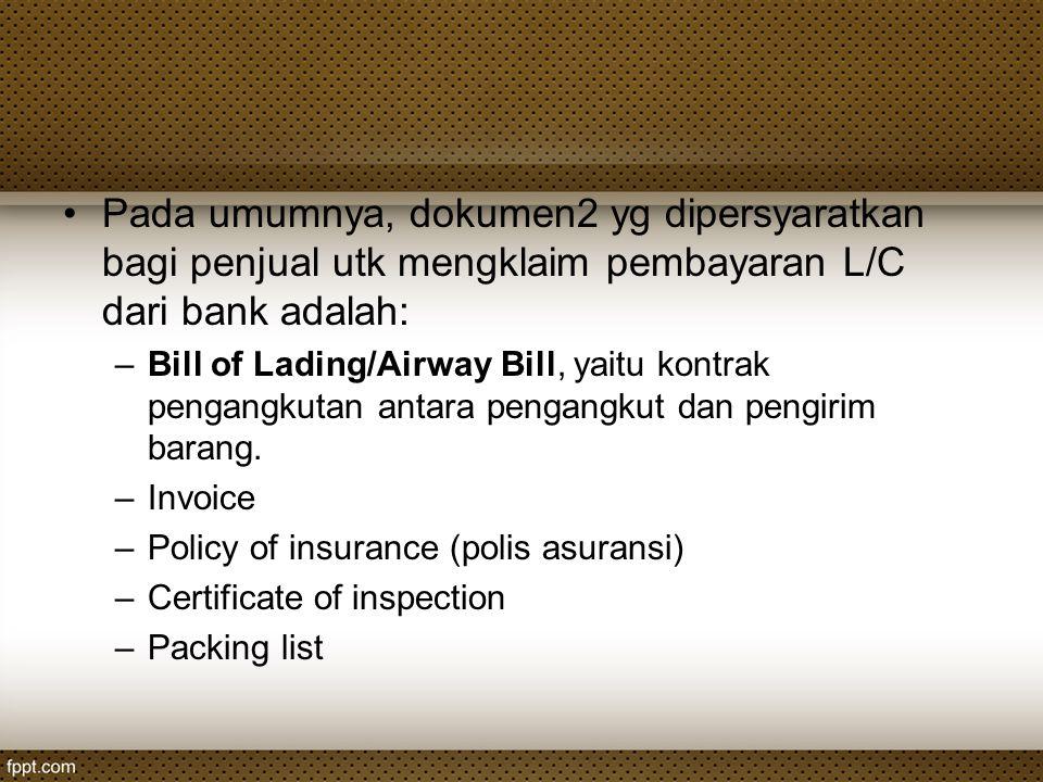 Pada umumnya, dokumen2 yg dipersyaratkan bagi penjual utk mengklaim pembayaran L/C dari bank adalah: –Bill of Lading/Airway Bill, yaitu kontrak pengan