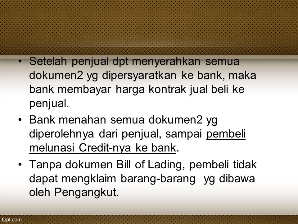 Setelah penjual dpt menyerahkan semua dokumen2 yg dipersyaratkan ke bank, maka bank membayar harga kontrak jual beli ke penjual. Bank menahan semua do