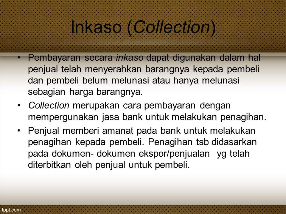 Inkaso (Collection) Pembayaran secara inkaso dapat digunakan dalam hal penjual telah menyerahkan barangnya kepada pembeli dan pembeli belum melunasi a