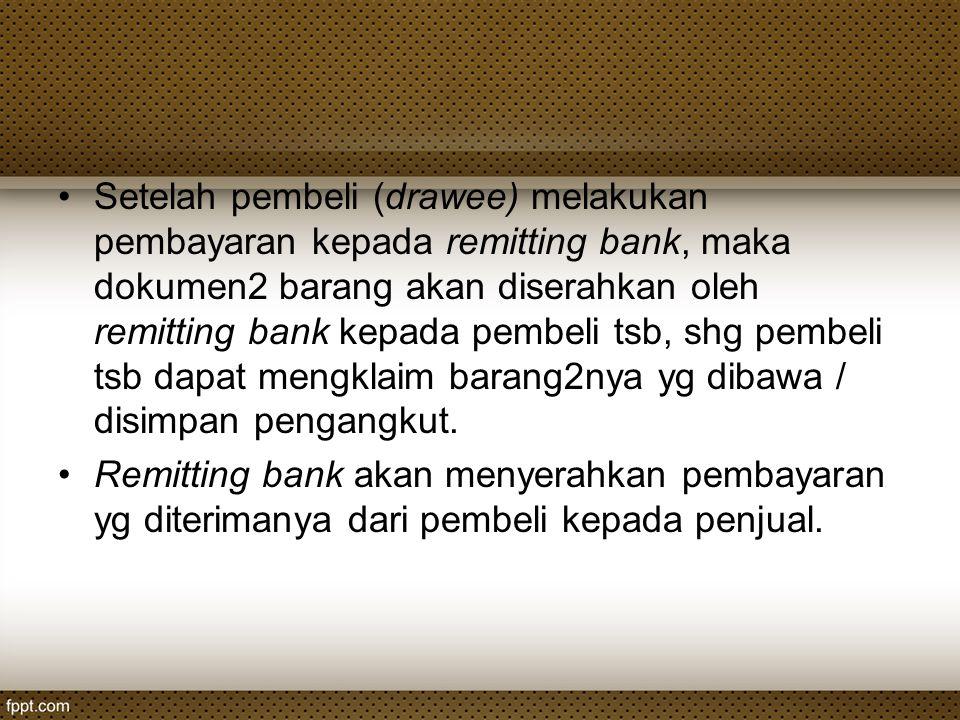 Setelah pembeli (drawee) melakukan pembayaran kepada remitting bank, maka dokumen2 barang akan diserahkan oleh remitting bank kepada pembeli tsb, shg
