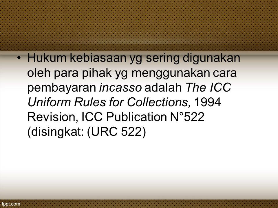 Hukum kebiasaan yg sering digunakan oleh para pihak yg menggunakan cara pembayaran incasso adalah The ICC Uniform Rules for Collections, 1994 Revision