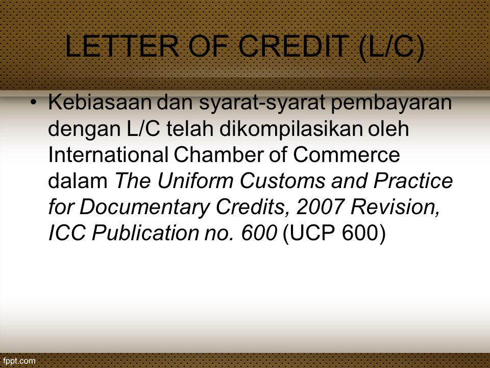LETTER OF CREDIT (L/C) Kebiasaan dan syarat-syarat pembayaran dengan L/C telah dikompilasikan oleh International Chamber of Commerce dalam The Uniform