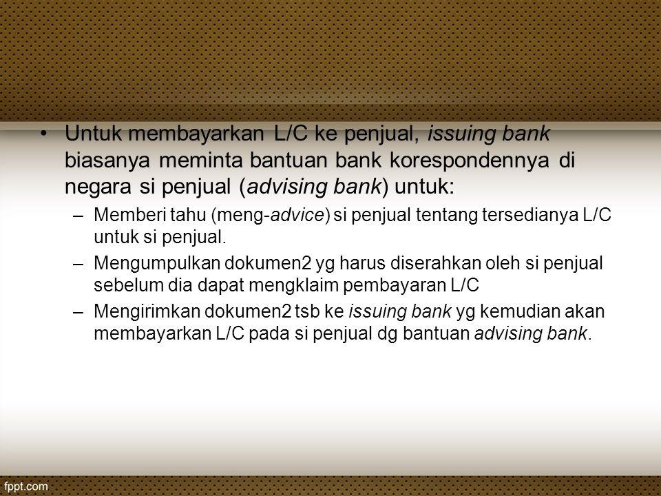 Untuk membayarkan L/C ke penjual, issuing bank biasanya meminta bantuan bank korespondennya di negara si penjual (advising bank) untuk: –Memberi tahu