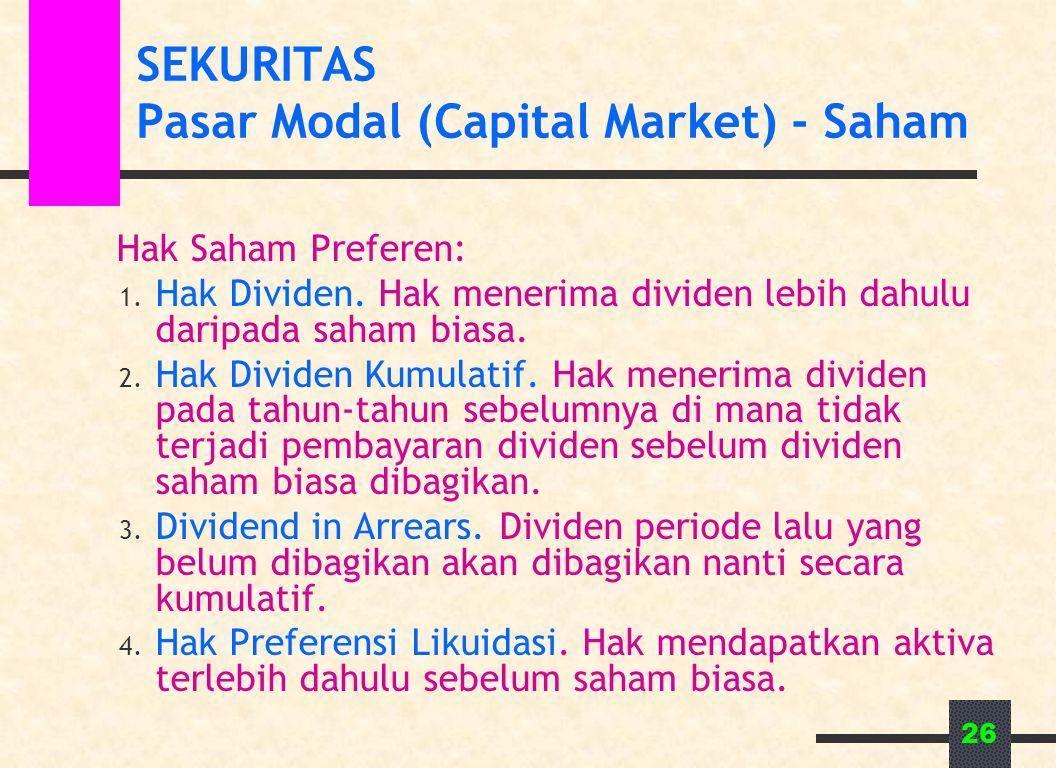 26 SEKURITAS Pasar Modal (Capital Market) - Saham Hak Saham Preferen: 1. Hak Dividen. Hak menerima dividen lebih dahulu daripada saham biasa. 2. Hak D