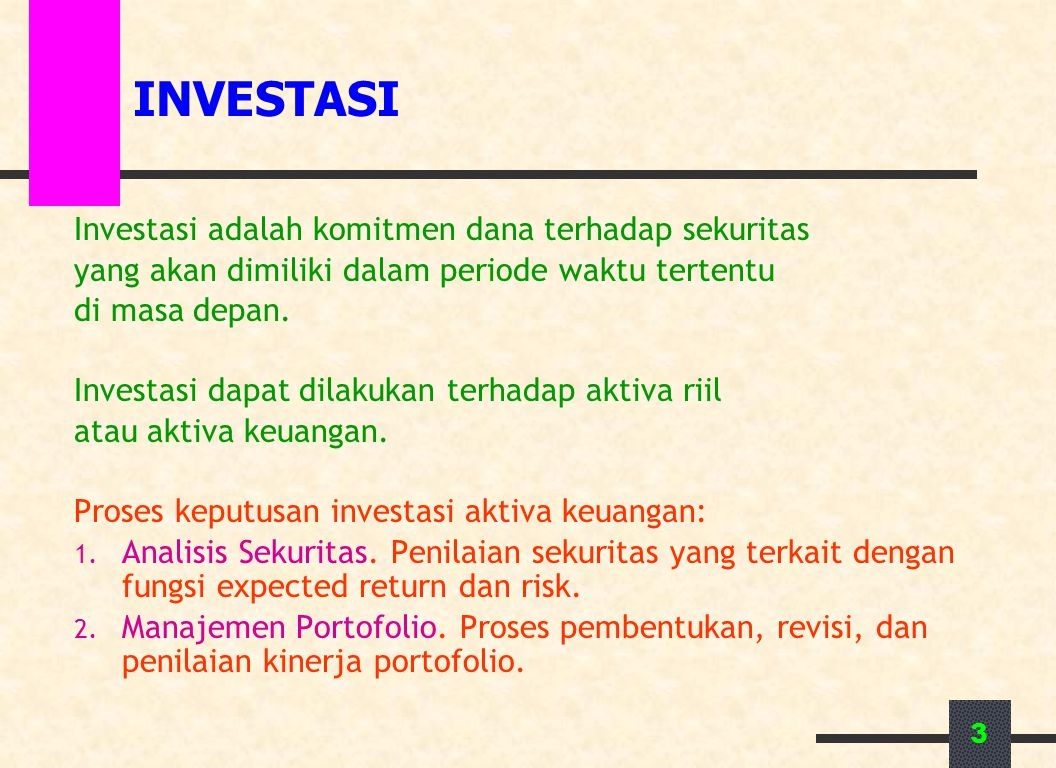 3 INVESTASI Investasi adalah komitmen dana terhadap sekuritas yang akan dimiliki dalam periode waktu tertentu di masa depan. Investasi dapat dilakukan