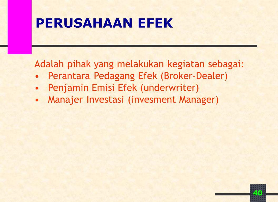 40 PERUSAHAAN EFEK Adalah pihak yang melakukan kegiatan sebagai: Perantara Pedagang Efek (Broker-Dealer) Penjamin Emisi Efek (underwriter) Manajer Inv