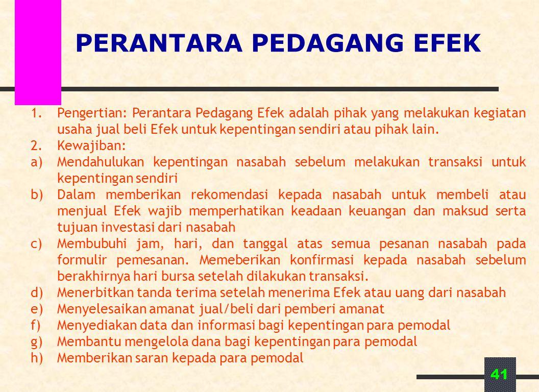 41 PERANTARA PEDAGANG EFEK 1.Pengertian: Perantara Pedagang Efek adalah pihak yang melakukan kegiatan usaha jual beli Efek untuk kepentingan sendiri a
