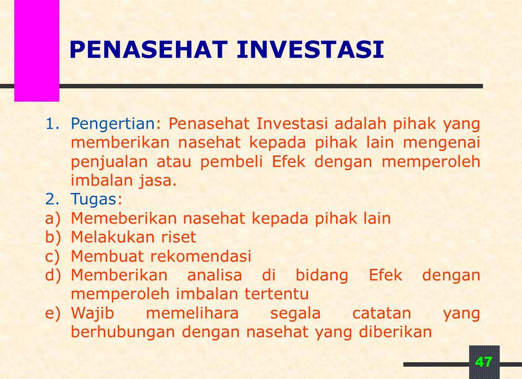 47 PENASEHAT INVESTASI 1.Pengertian: Penasehat Investasi adalah pihak yang memberikan nasehat kepada pihak lain mengenai penjualan atau pembeli Efek d