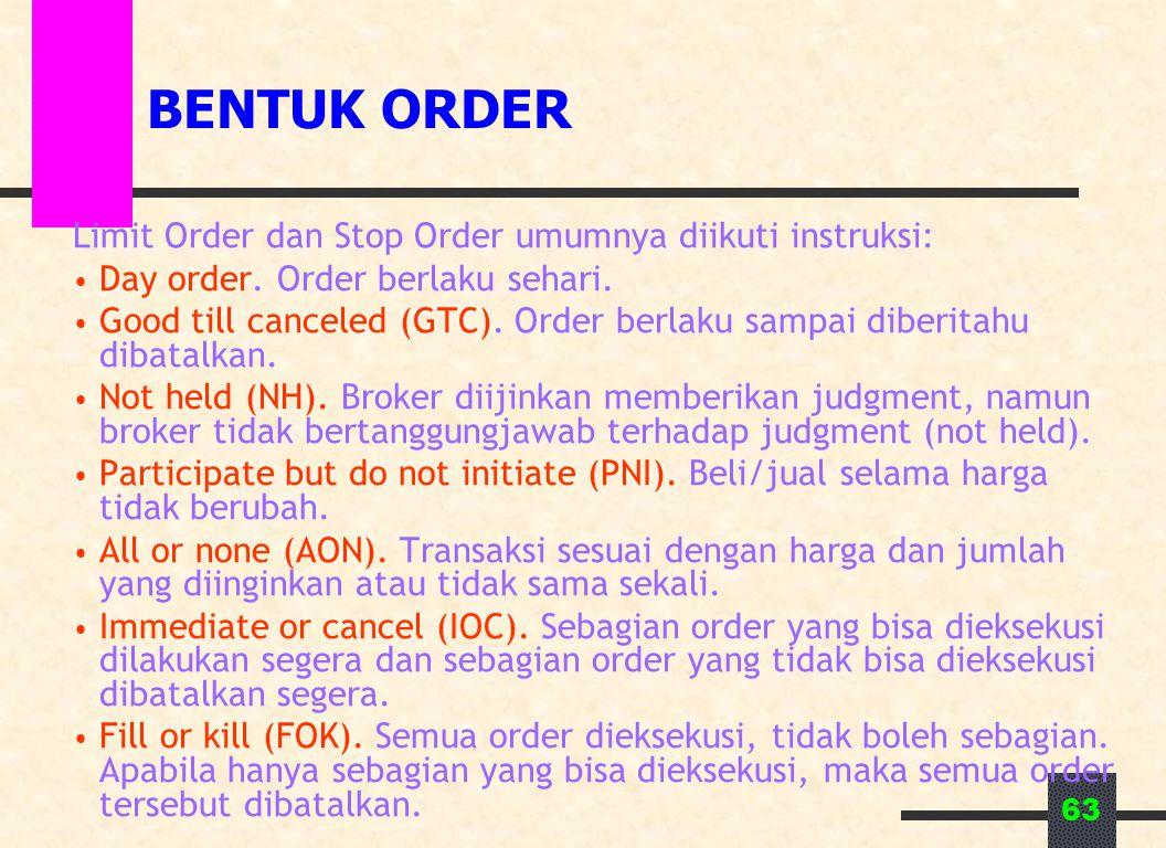 63 BENTUK ORDER Limit Order dan Stop Order umumnya diikuti instruksi: Day order. Order berlaku sehari. Good till canceled (GTC). Order berlaku sampai