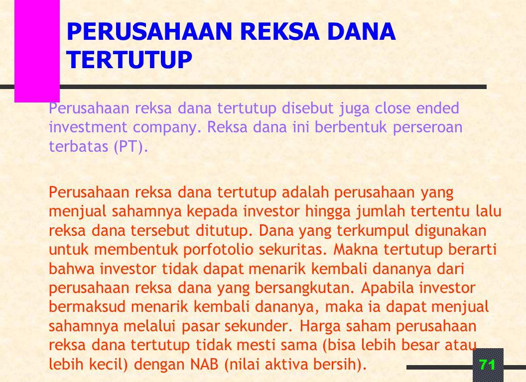 71 PERUSAHAAN REKSA DANA TERTUTUP Perusahaan reksa dana tertutup disebut juga close ended investment company. Reksa dana ini berbentuk perseroan terba